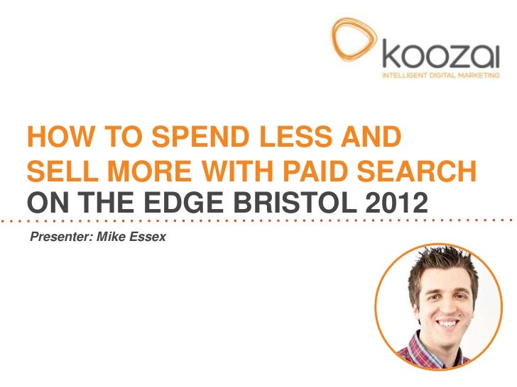 How To Spend Less and Sell More With Paid Search #EdgeBristol