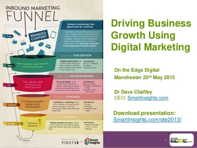1Driving BusinessGrowth UsingDigital MarketingOn the Edge DigitalManchester 23rd May 2013Dr Dave ChaffeyCEO: SmartInsights...