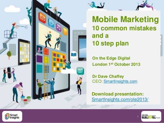 1 Mobile Marketing 10 common mistakes and a 10 step plan On the Edge Digital London 1st October 2013 Dr Dave Chaffey CEO: ...