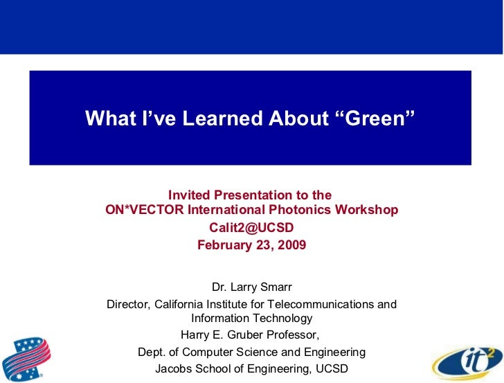"""What I've Learned About """"Green"""" Invited Presentation to the  ON*VECTOR International Photonics Workshop [email_address] Fe..."""