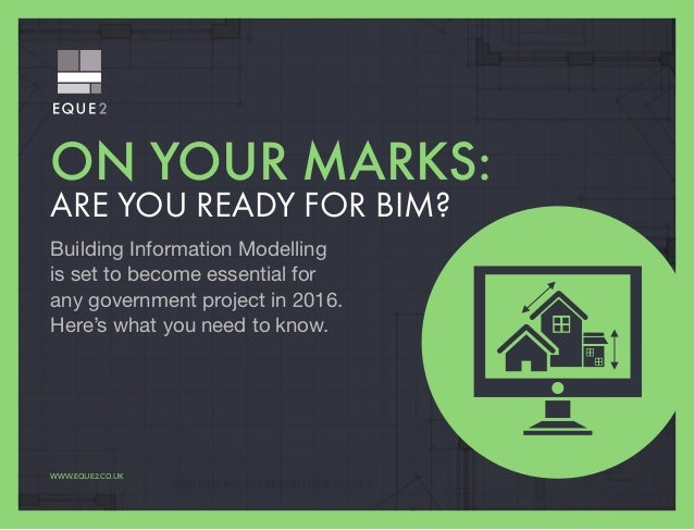 ON YOUR MARKS: ARE YOU READY FOR BIM? Building Information Modelling is set to become essential for any government project...