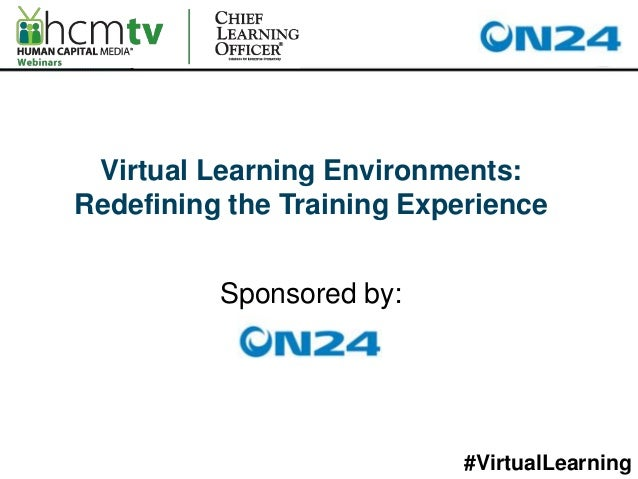 Virtual Learning Environments:Redefining the Training Experience          Sponsored by:                           #Virtual...