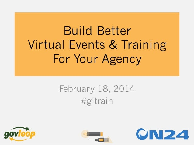 Build Better Virtual Events & Training For Your Agency February 18, 2014 #gltrain