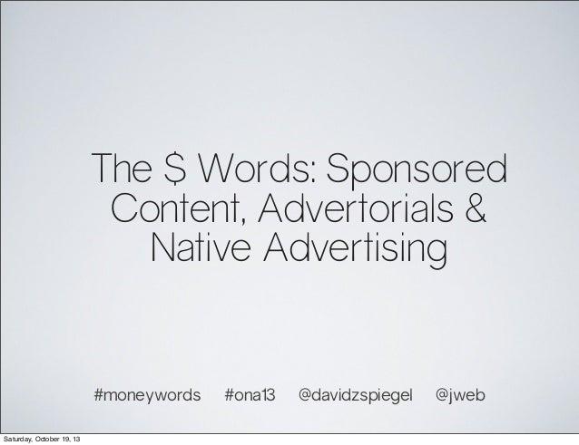 The $ Words: Sponsored Content, Advertorials & Native Advertising  #moneywords Saturday, October 19, 13  #ona13  @davidzsp...