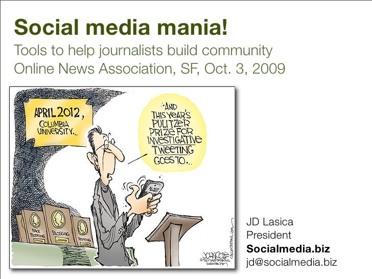 Social media mania! Tools to help journalists build community Online News Association, SF, Oct. 3, 2009                   ...