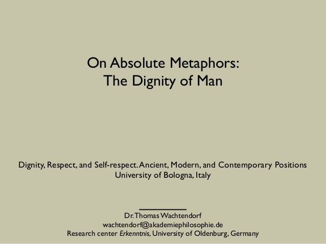 On Absolute Metaphors:	  The Dignity of Man Dr.Thomas Wachtendorf	  wachtendorf@akademiephilosophie.de	  Research center E...