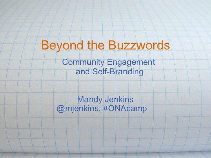 Beyond the Buzzwords Mandy Jenkins @mjenkins, #ONAcamp Community Engagement and Self-Branding