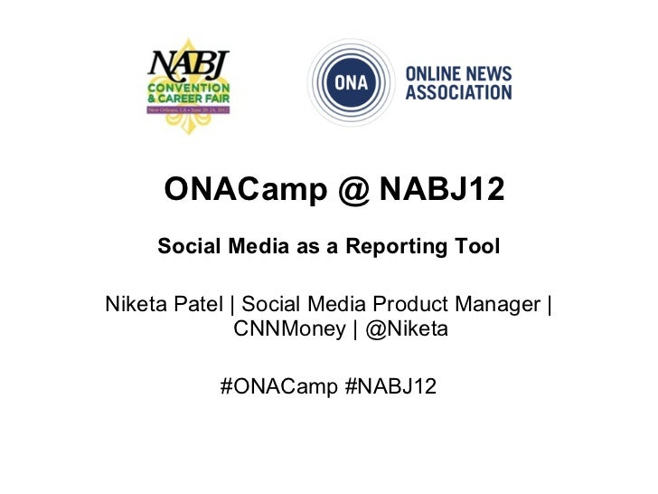 ONACamp @ NABJ12     Social Media as a Reporting ToolNiketa Patel | Social Media Product Manager |              CNNMoney |...