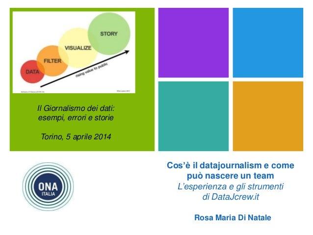+ Rosa Maria Di Natale Il Giornalismo dei dati: esempi, errori e storie Torino, 5 aprile 2014 Cos'è il datajournalism e co...