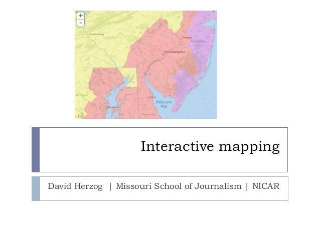 Interactive mapping David Herzog   Missouri School of Journalism   NICAR