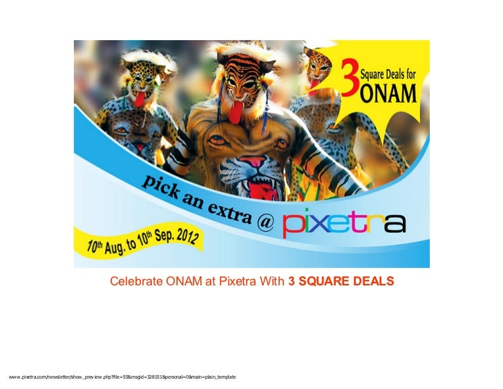 Celebrate ONAM at Pixetra With 3 SQUARE DEALSw w w .pixetra.com/new sletter/show _prev iew .php?file=55&msgid=328151&perso...