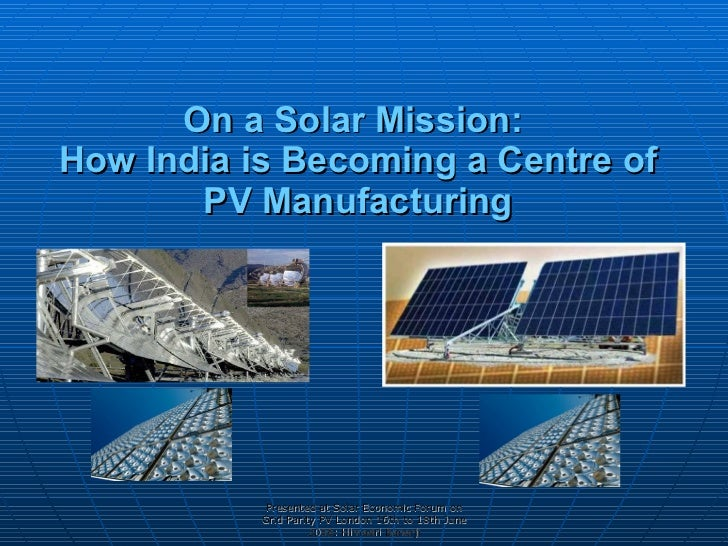 On a Solar Mission:  How India is Becoming a Centre of PV Manufacturing Presented at Solar Economic Forum on Grid Parity P...
