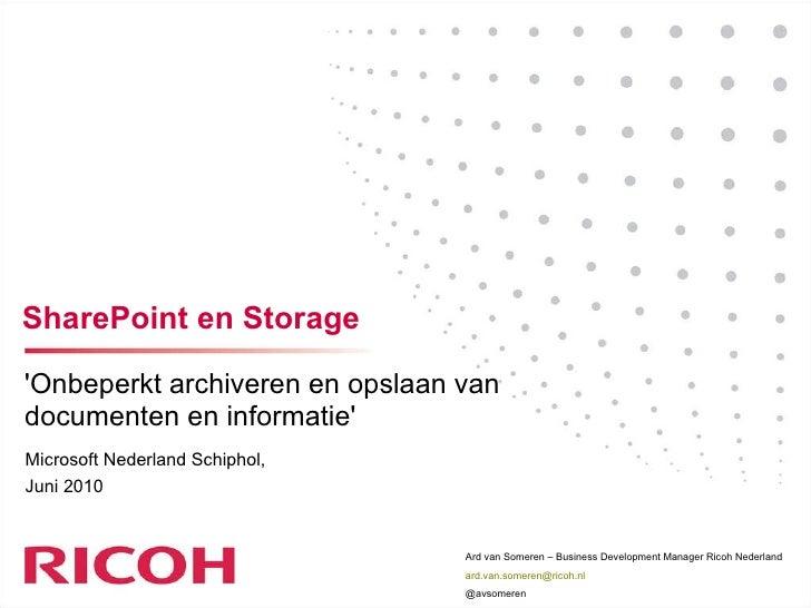 SharePoint en Storage 'Onbeperkt archiveren en opslaan van documenten en informatie'  Microsoft Nederland Schiphol, Juni 2...