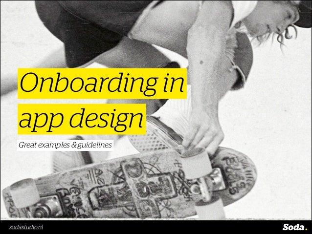 Onboarding in app design 23.11.2012 Great examples & guidelines  sodastudio.nl sodostudio.nl