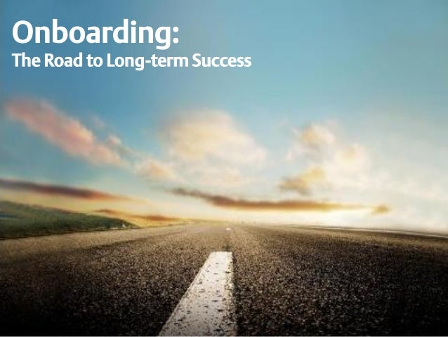 Onboarding:The Road to Long-term Success