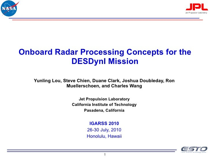 Onboard Radar Processing Concepts for the DESDynI Mission Yunling Lou, Steve Chien, Duane Clark, Joshua Doubleday, Ron Mue...