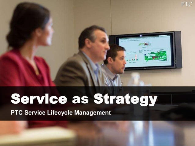 Service as Strategy PTC Service Lifecycle Management