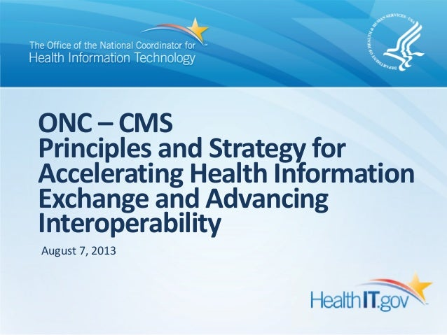 ONC – CMS  Principles and Strategy for  Accelerating Health Information  Exchange and Advancing  Interoperability