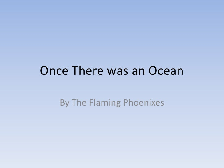 Once There was an Ocean   By The Flaming Phoenixes