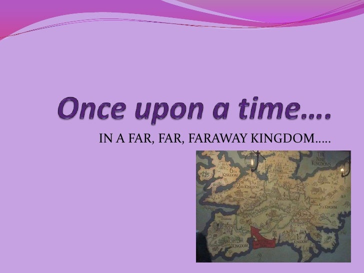 Once upon a time….<br />IN A FAR, FAR, FARAWAY KINGDOM…..<br />