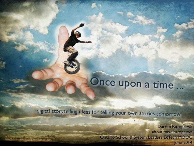 Once upon a time ... digital storytelling ideas for telling your own stories tomorrow cc licensed ( BY SA ) flickr photo by...