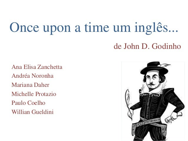 Once upon a time um inglês... de John D. Godinho Ana Elisa Zanchetta Andréa Noronha Mariana Daher Michelle Protazio Paulo ...