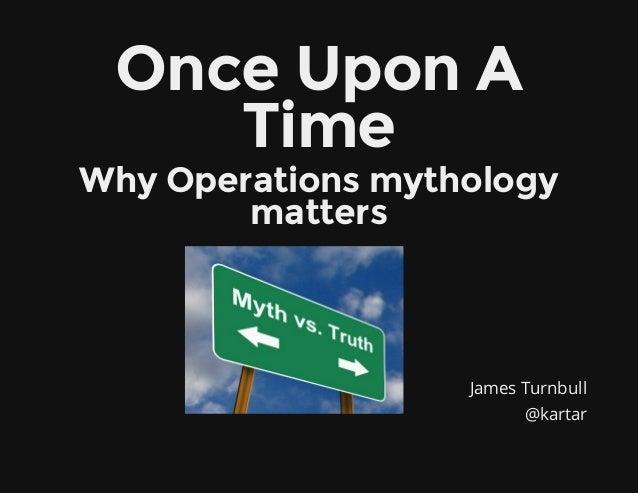 James Turnbull@kartarOnceUponATimeWhyOperationsmythologymatters