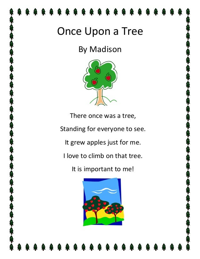 Once Upon a Tree      By Madison   There once was a tree,Standing for everyone to see. It grew apples just for me. I love ...