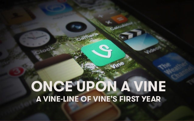 ONCE UPON A VINE A VINE-LINE OF VINE'S FIRST YEAR  We Are Social