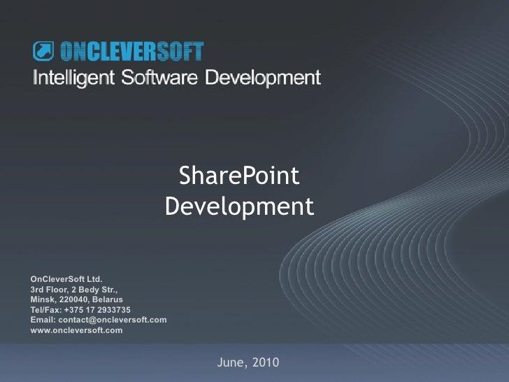 SharePoint                               Development  OnCleverSoft Ltd. 3rd Floor, 2 Bedy Str., Minsk, 220040, Belarus Tel...