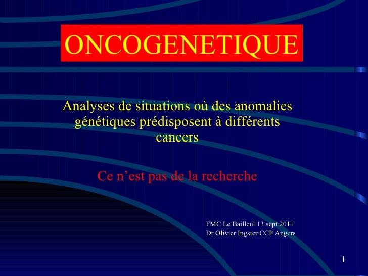 Analyses de situations où des anomalies génétiques prédisposent à différents cancers Ce n'est pas de la recherche ONCOGENE...