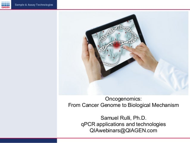 Sample & Assay Technologies  Oncogenomics: From Cancer Genome to Biological Mechanism Samuel Rulli, Ph.D. qPCR application...