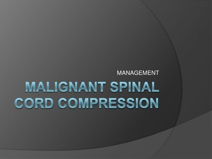 Malignant Spinal CorDcOMPRESSION<br />MANAGEMENT<br />