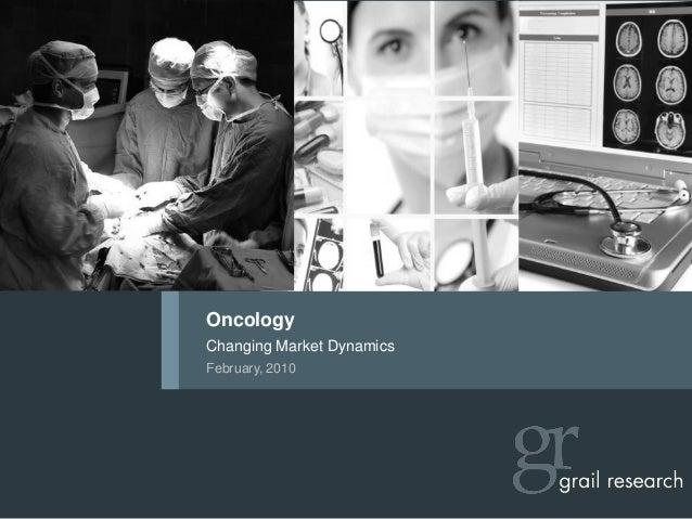 OncologyChanging Market DynamicsFebruary, 2010