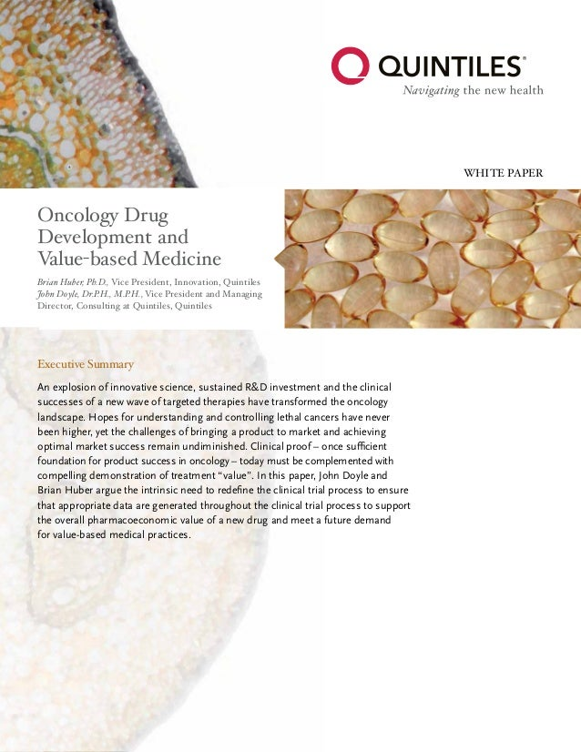 WHITE PAPER Oncology Drug Development and Value-based Medicine Brian Huber, Ph.D., Vice President, Innovation, Quintiles J...
