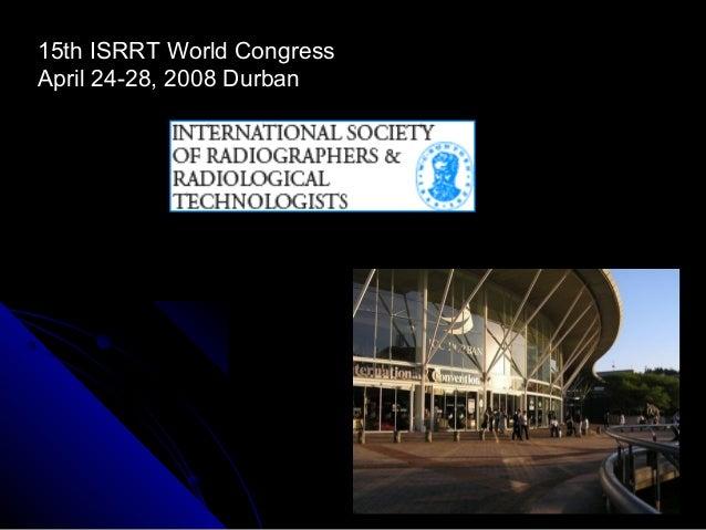 15th ISRRT World Congress April 24-28, 2008 Durban
