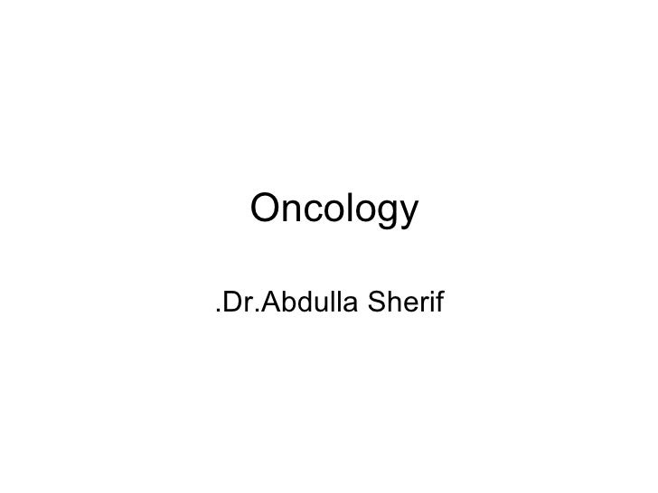 Oncology   Dr.Abdulla Sherif.