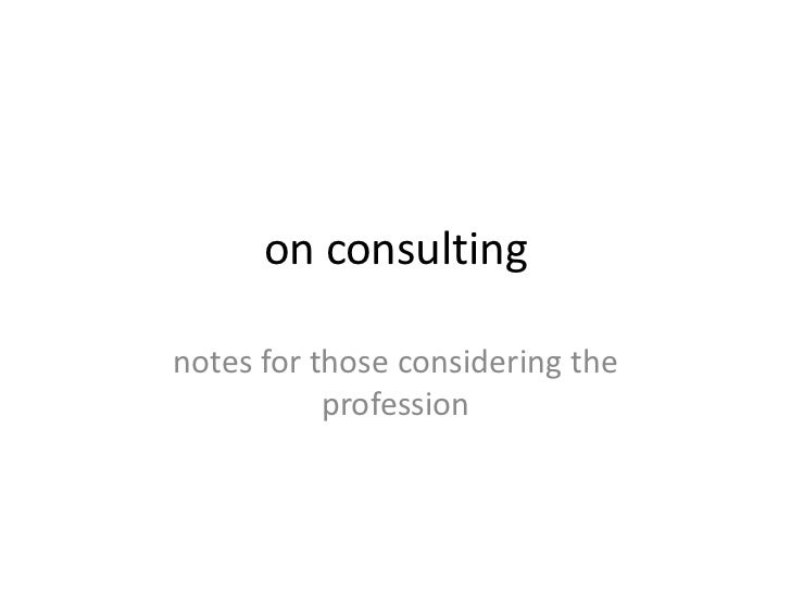 on consultingnotes for those considering the           profession
