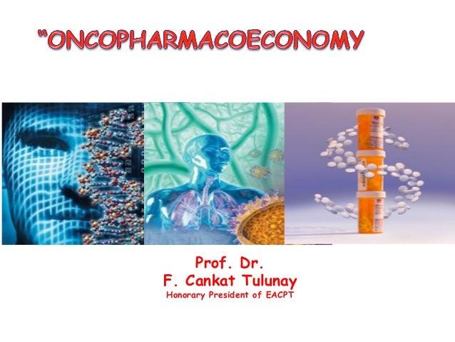 Oncopharmacoeconomy ii, Prof. Dr. F. Cankat Tulunay