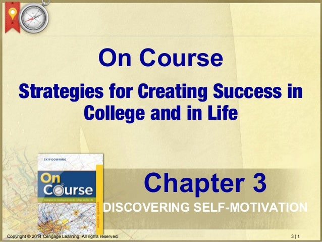 3 | 1Copyright © 2014 Cengage Learning. All rights reserved. Strategies for Creating Success in College and in Life On Cou...