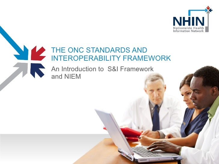 THE ONC STANDARDS AND INTEROPERABILITY FRAMEWORK An Introduction to  S&I Framework and NIEM