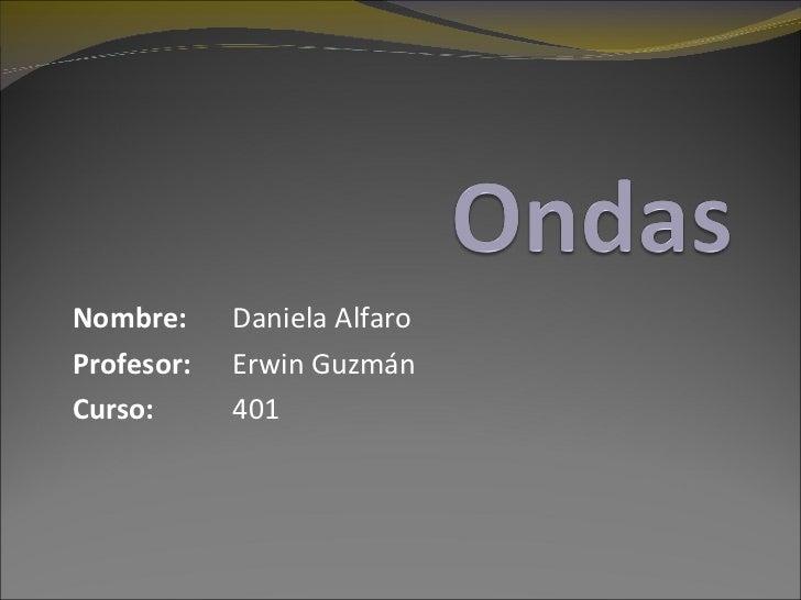 Nombre: Daniela Alfaro Profesor: Erwin Guzmán Curso: 401