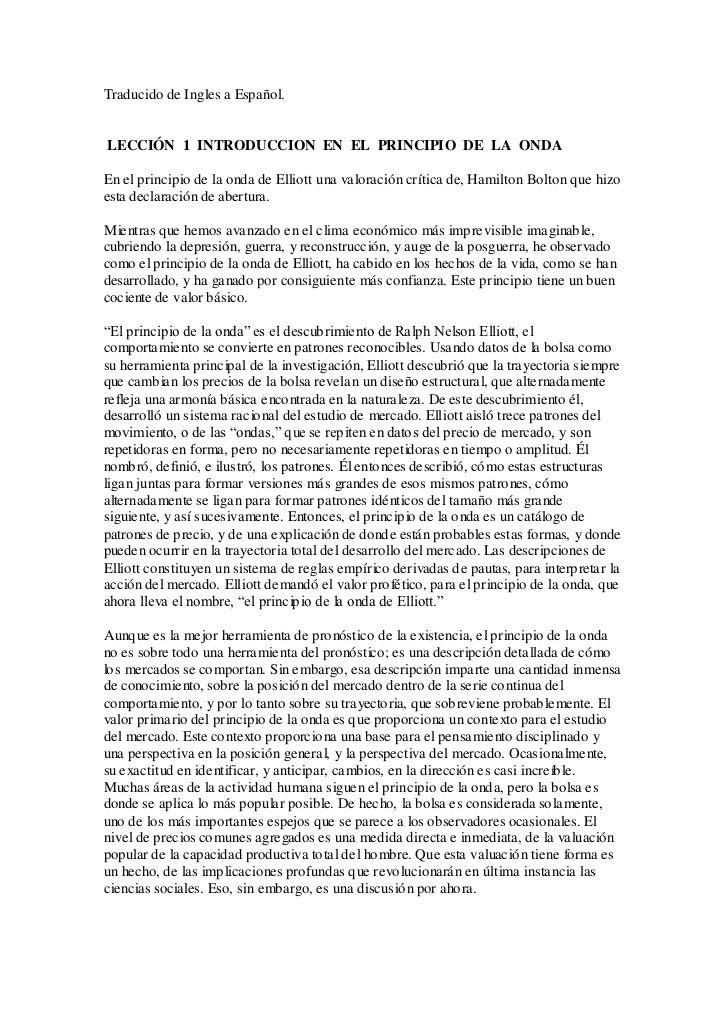 Traducido de Ingles a Español.LECCIÓN 1 INTRODUCCION EN EL PRINCIPIO DE LA ONDAEn el principio de la onda de Elliott una v...
