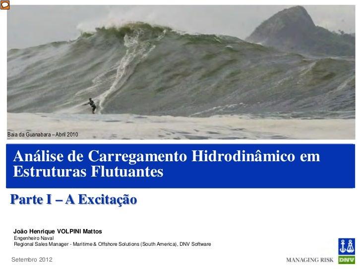 Baia da Guanabara – Abril 2010  Análise de Carregamento Hidrodinâmico em  Estruturas Flutuantes Parte I – A Excitação  Joã...