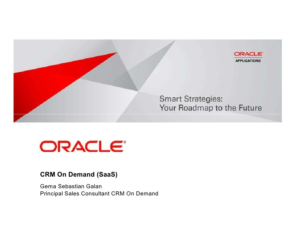 CRM On Demand (SaaS) Gema Sebastian Galan Principal Sales Consultant CRM On Demand