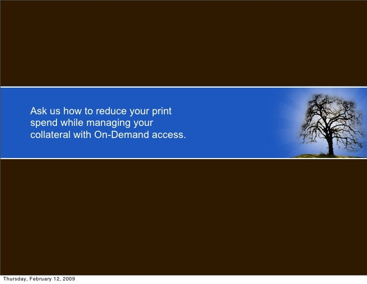 Ask us how to reduce your print           spend while managing your           collateral with On-Demand access.     Thursd...
