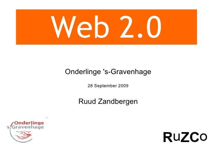 Web 2.0 Onderlinge 's-Gravenhage 28 September 2009 Ruud Zandbergen