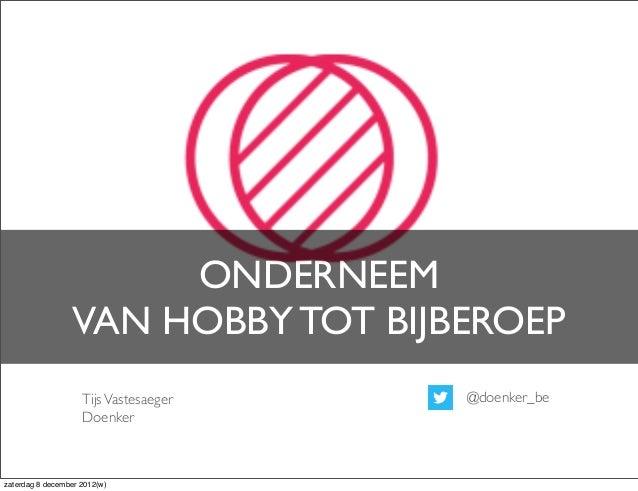 ONDERNEEM                 VAN HOBBY TOT BIJBEROEP                    Tijs Vastesaeger   @doenker_be                    Doe...