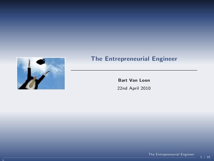 The Entrepreneurial Engineer           Bart Van Loon         22nd April 2010                          The Entrepreneurial ...