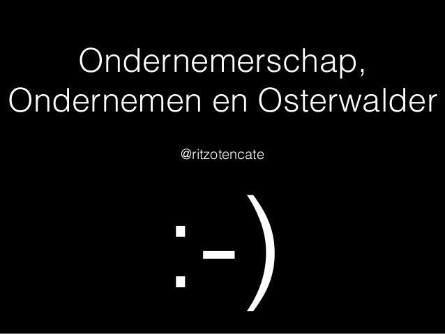 Ondernemerschap, Ondernemen en Osterwalder @ritzotencate :-)